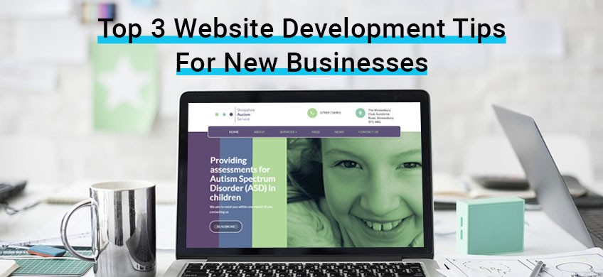 The Top 3 Website Development Tips for New Businesses