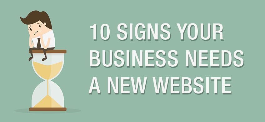 10 Signs That Your Business Needs a Brand New Website