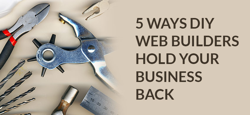 5 ways DIY Web Builders Hold Your Business Back